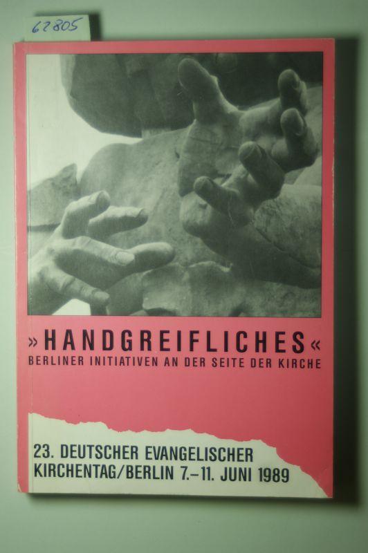 Beelitz, Thomas (Hrsg.): Handgreifliches Berliner Initiativen an der Seite der Kirche 23. Evangelischer Kirchentag Berlin 1989