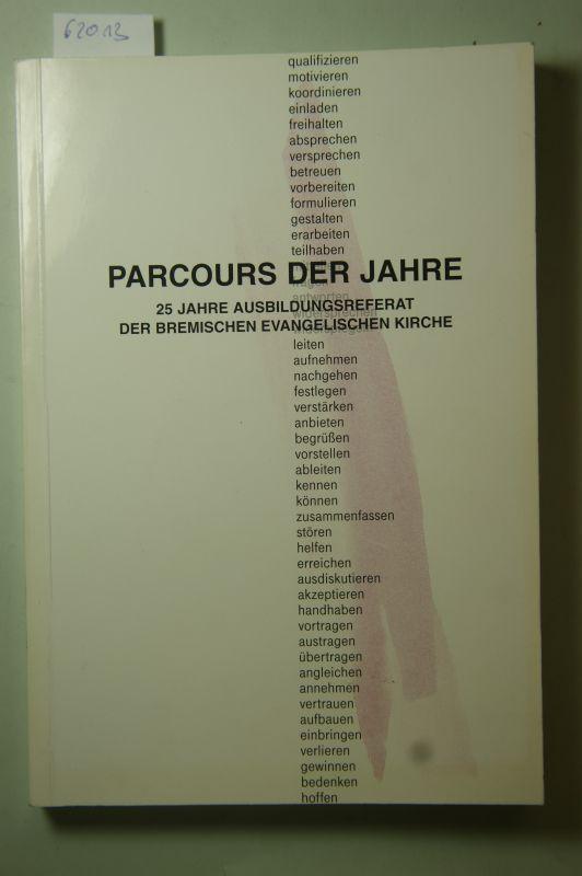 Dirschauer, Klaus: Parcours der Jahre - 25 Jahre Ausbildungsreferat der bremischen evangelischen Kirche