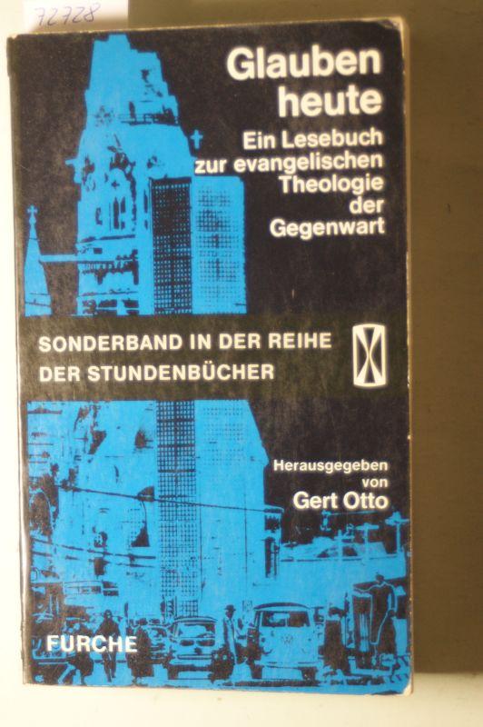 [Hrsg.] Otto, Gert: Glauben heute I: ein Lesebuch zur evangelischen Theologie der Gegenwart - Sonderband in der Reihe der Stundenbücher