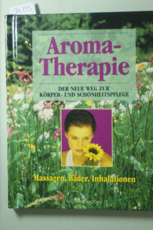 Annika, Lohstroh: Aroma-Therapie: der neue Weg zur Körper- und Schönheitspflege [Massagen, Bäder, Inhalationen]
