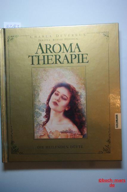 Devereux, Charla: Aromatherapie. Die heilenden Düfte