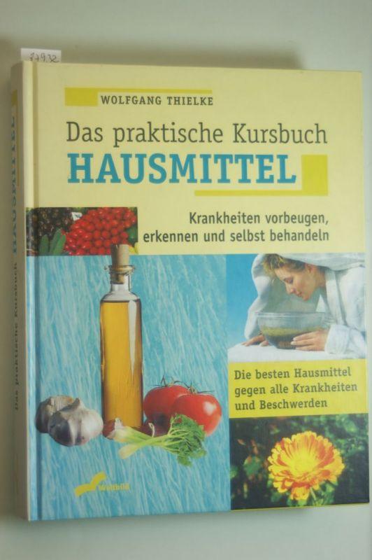 Thielke, Wolfgang: Das praktische Kursbuch Hausmittel. Krankheiten vorbeugen, erkennen und selbst behandeln