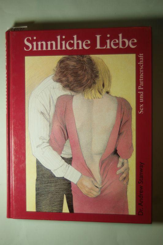 Stanway, Andrew: Sinnliche Liebe : Sex und Partnerschaft. [Übers.: Marita Haje]