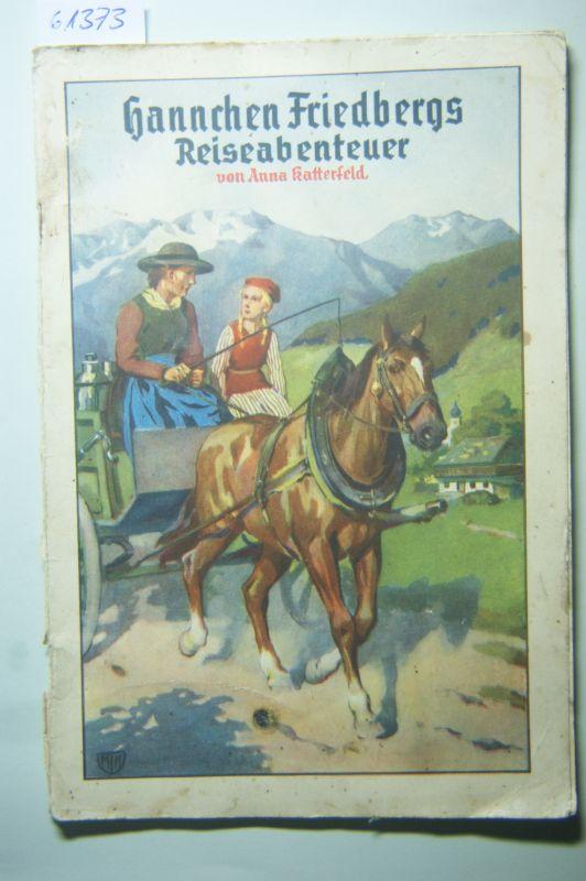 Anna katterfeld: Hannchen Friedbergs Reiseabenteuer.- Eine wahre Geschichte. Christrosen Erzählungen für jung und alt Heft 176.