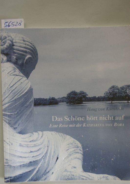 Kuenheim, Haug von: Das Schöne hört nicht auf Eine Reide mit der Katharina von Bora