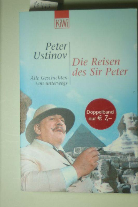 Peter, Ustinov: Die Reisen des Sir Peter: Alle Geschichten von unterwegs (KiWi)