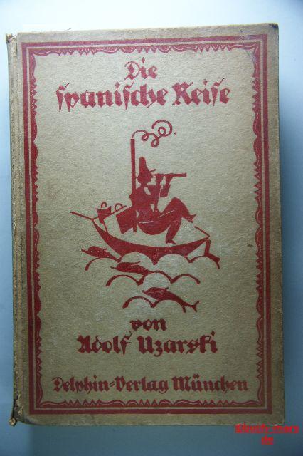 Uzarski, Adolf: Die spanische Reise. Aus den Papieren des weiland Gemeinderatmitglieds Aribert Müffer herausgegeben und illustriert von Adolf Uzarski.