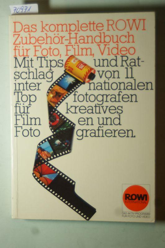 unbekannt: Das komplette ROWI-Zubehör-Handbuch für Foto, Film, Video : mit Tips u. Ratschlag von 11 internat. Topfotogr. für kreatives Filmen u. Fotografieren.