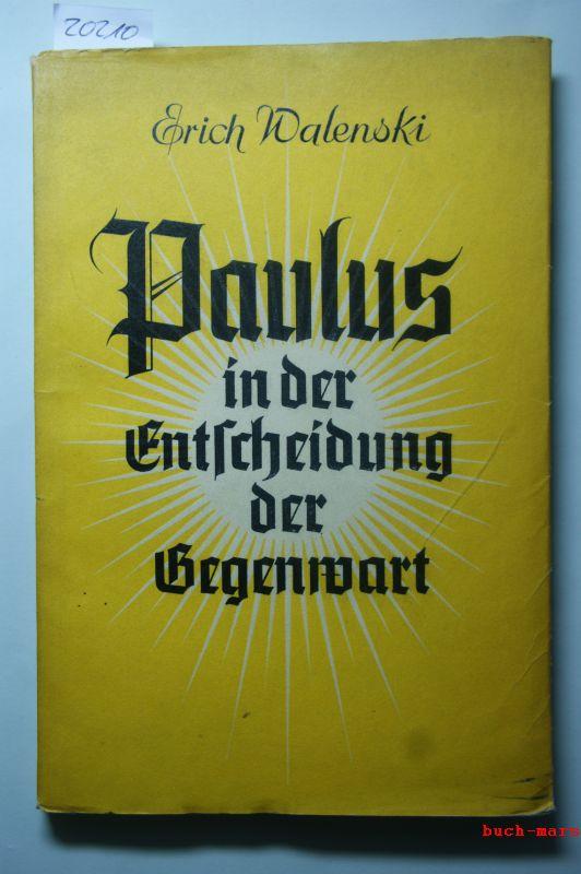 Walenski, Erich: Paulus in Der Entscheidung Der Gegenwart Sein Leben und sein Werk dargestellt für die Christusgemeinde der Gegenwart