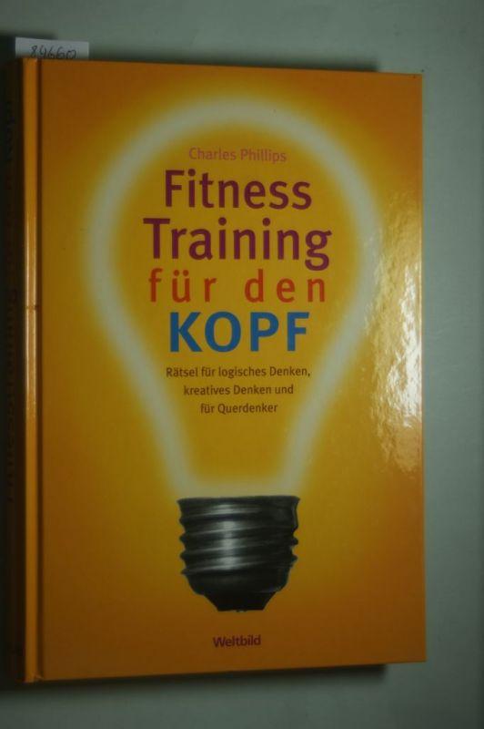 Phillips, Charles: Fitness Training für den Kopf - Rätsel für logisches Denken, kreatives Denken und für Querdenker