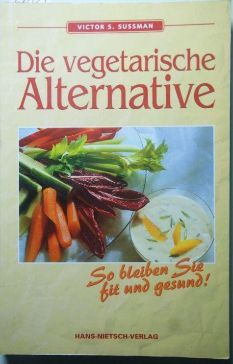 S. Sussman, Victor: Die vegetarische Alternative. So bleiben Sie fit und gesund