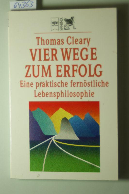 Cleary, Thomas: Vier Wege zum Erfolg : eine praktische fernöstliche Lebensphilosophie.