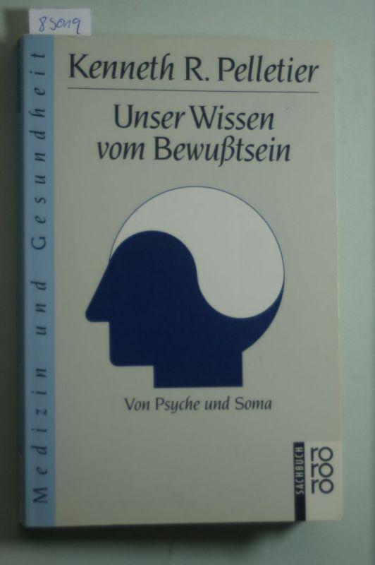 Pelletier, Kenneth P.: Unser Wissen von Bewußtsein. Von Psyche und Soma.