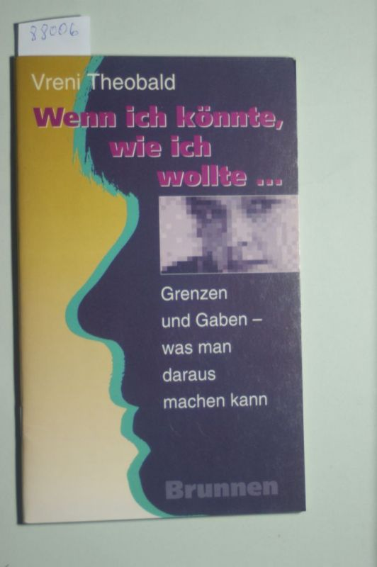 Theobald, Vreni: Wenn ich könnte, wie ich wollte... Grenzen und Gaben - was man daraus machen kann