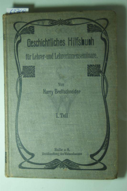 Brettschneider, Harry: Geschichtliches Hilfsbuch für Lehrer- und Lehrerinnenseminare und verwandte Bildungsanstalten. . 1. Teil : Geschichte des Altertums