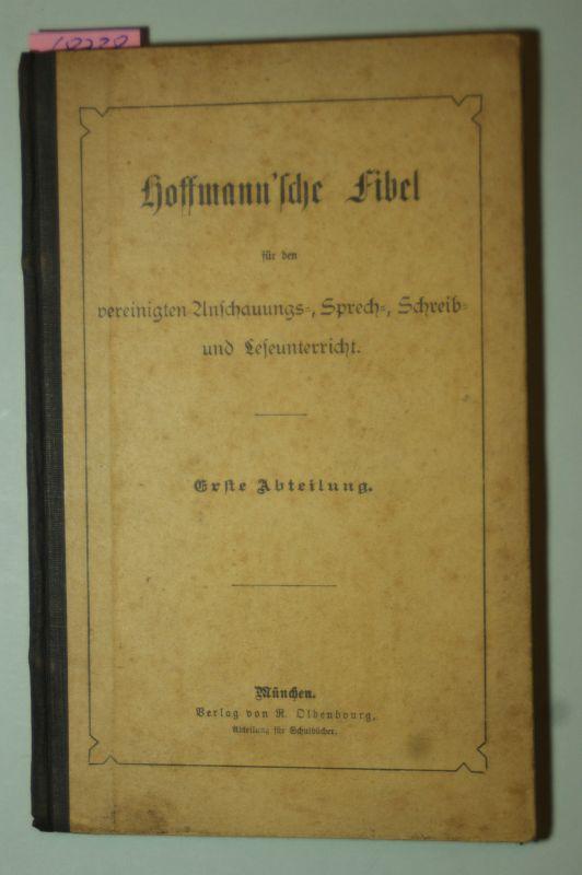 Hoffmann: Hoffmann`sche Fibel für den vereinigten Anschauungs-, Sprech-, Schreib- und Leseunterricht. -- Erste Abteilung..
