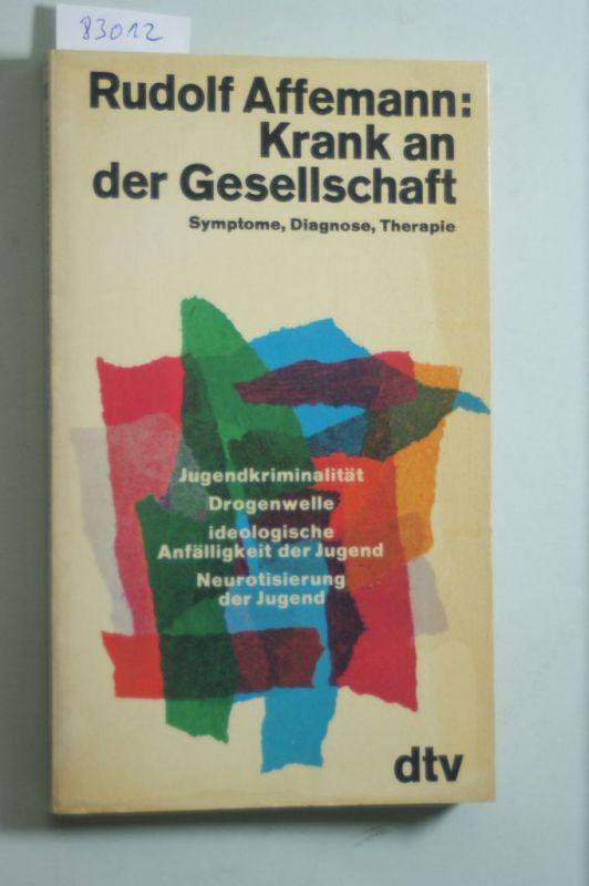 Affemann, Rudolf:: Krank an der Gesellschaft. Symptome, Diagnose, Therapie.