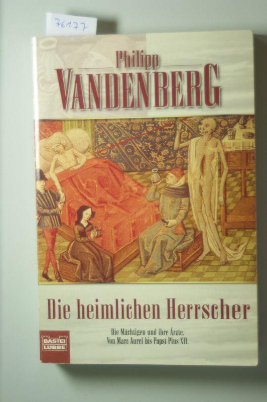 Vandenberg, Philipp: Die heimlichen Herrscher: Die Mächtigen und ihre Ärzte. Von Marc Aurel bis Pius XII.