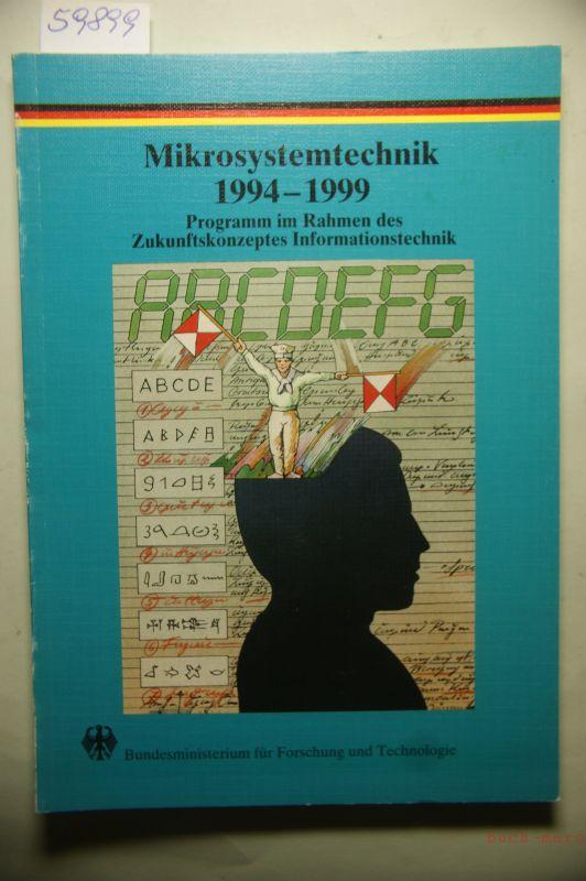 Mikrosystemtechnik 1994 - 1999 : Programm des Bundesministeriums für Bildung, Wissenschaft, Forschung und Technologie im Rahmen des Zukunftskonzeptes Informationstechnik ...
