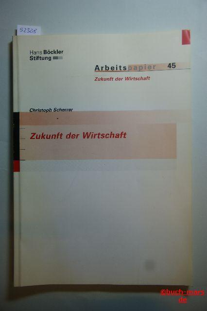 Scherrer, Christoph [Hrsg.] und Stefan Beck: Zukunft der Wirtschaft : eine Literaturstudie. [Hrsg.: Hans-Böckler-Stiftung, Mitbestimmungs-, Forschungs- und Studienförderungswerk des DGB]. Hans-Böckler-Stiftung: Arbeitspapier ; 45 : Zukunft der Wirtscha...