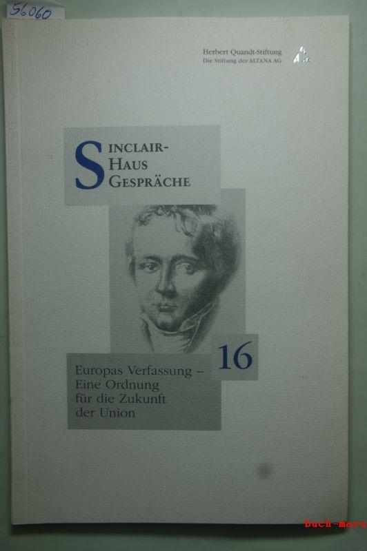 Assmann, Wolfgang, Hans von der Goltz und Ingolf Pernice: 16. Sinclair-Haus-Gespräch: Europas Verfassung - Eine Ordnung für die Zukunft der Union
