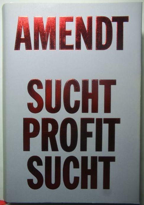 Amendt, Günter: Sucht, Profit, Sucht
