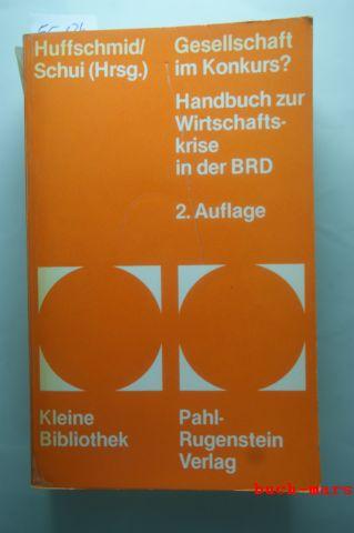 Huffschmid, Jörg [Hrsg.]: Gesellschaft im Konkurs? : Handbuch zur Wirtschaftskrise 1973 - 76 in der BRD. hrsg. von Jörg Huffschmid u. Herbert Schui, Kleine Bibliothek ; 72
