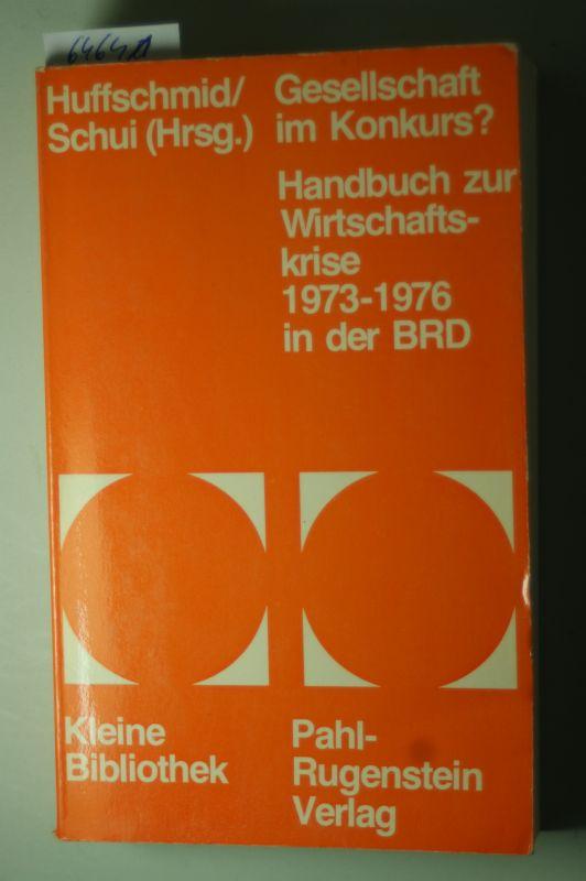 Huffschmid, Jörg [Hrsg.] und Herbert [Hrsg.] Schui: Gesellschaft im Konkurs? : Handbuch zur Wirtschaftskrise 1973 - 76 in d. BRD.