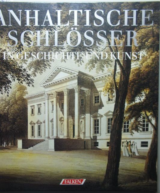 Engelhardt, Doris Hempel, Hartmut Ross, Marlies Ross Erdmute Alex, Rudolph: Anhaltische Schlösser in Geschichte und Kunst