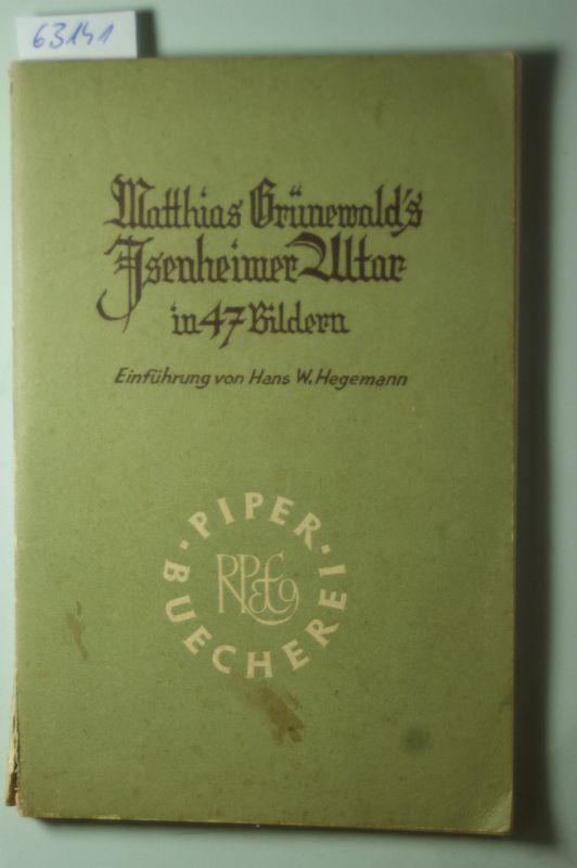 Grünewald, Matthias. Hegemann und Hans Werner.: Matthias Grünewald`s Isenheimer Altar in 47 Bildern. [Matthias Grünewald]. Einführung von Hans W. Hegemann