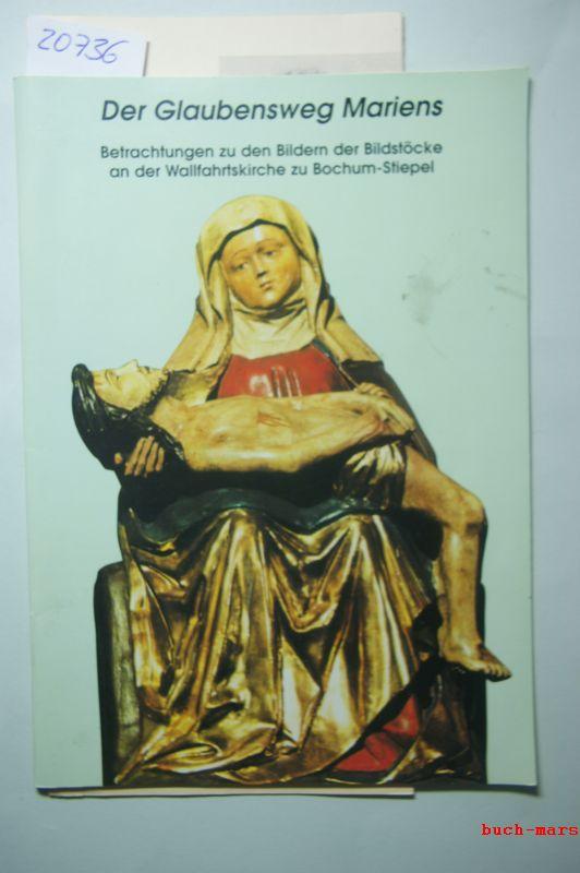 Wallfahrtsleitung der St. Marien Wallfahrtskirche in Stiepel: Der Glaubensweg Mariens