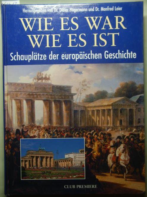 Hägermann, Dieter und Manfred Leier: Wie es war - wie es ist. Schauplätze der europäischen Geschichte. Mit Beitr. von Dirk Brietzke, Jan Ulrich Büttner u.a....