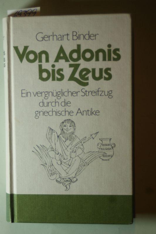 Gerhart, Binder: Von Adonis bis Zeus. Ein vergnüglicher Streifzug durch die griechische Antike. 0