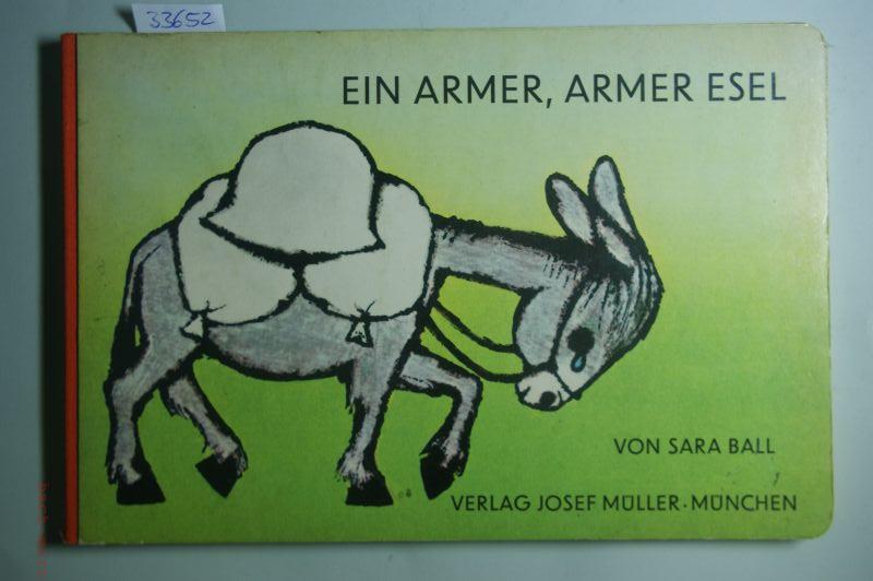 Ball, Sara: Ein armer, armer Esel. von