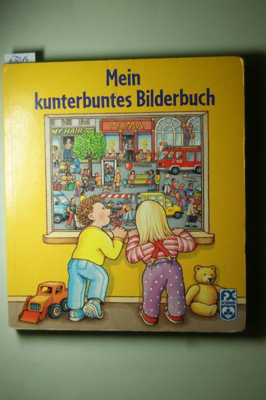 Damke und Ross u.a.: Mein kunterbuntes Bilderbuch. Ein allererstes Bilderbuch zum Erkunden, Erzählen und Verweilen.