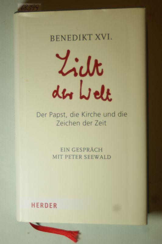 Benedikt, XVI. und Peter Seewald: Licht der Welt: Der Papst, die Kirche und die Zeichen der Zeit. Ein Gespräch mit Peter Seewald