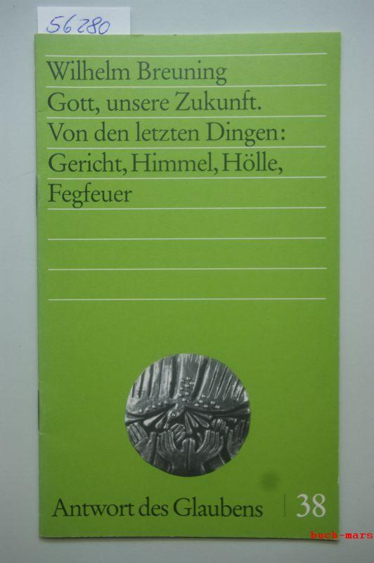 Breuning, Wilhelm: Gott, unsere Zukunft : von den letzten Dingen - Gericht, Himmel, Hölle, Fegfeuer. [Hrsg.: Informationszentrum Berufe d. Kirche, (IBK)], Antwort des Glaubens ; 38
