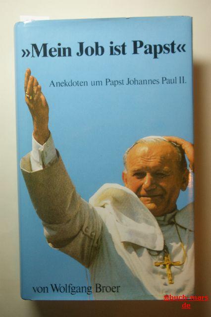 Broer, Wolfgang [Hrsg.]: Mein Job ist Papst : Anekdoten um Papst Johannes Paul II.