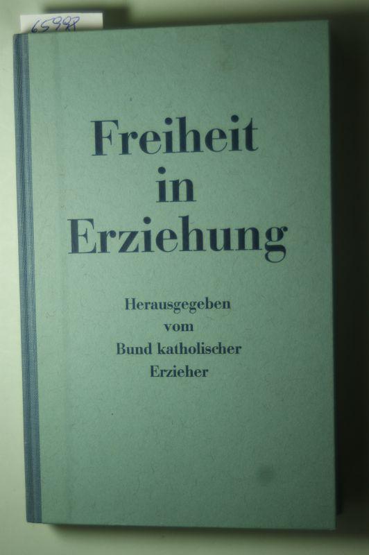 Bund katholischer Erzieher. (Hg.): Freiheit in Erziehung (Dokumentation katholischer Erziehung)