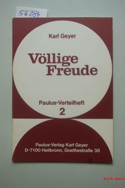 Geyer, Karl: Völlige Freude. Paulus-Verteilheft ; H. 2