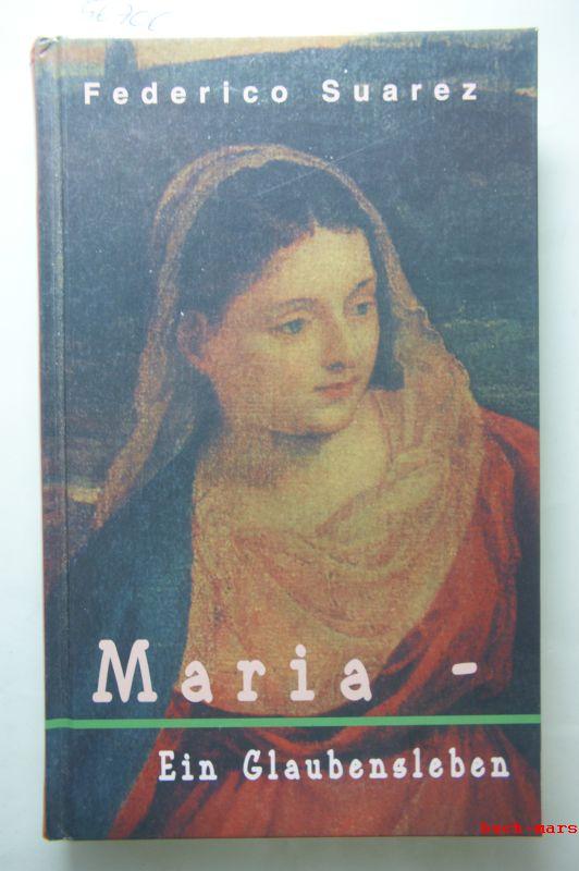 Suarez, Federico: Maria - ein Glaubensleben. - 1. Aufl.