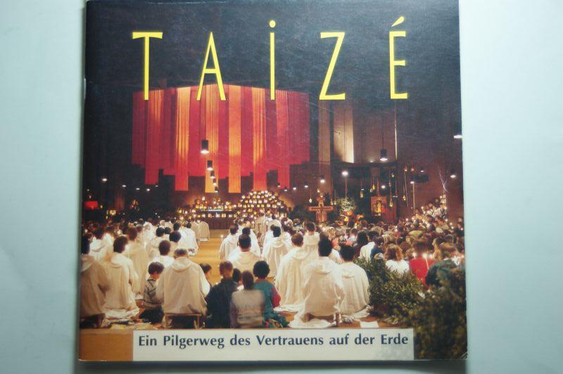 Taizé: Taize. Ein Pilgerweg des Vertrauens auf der Erde