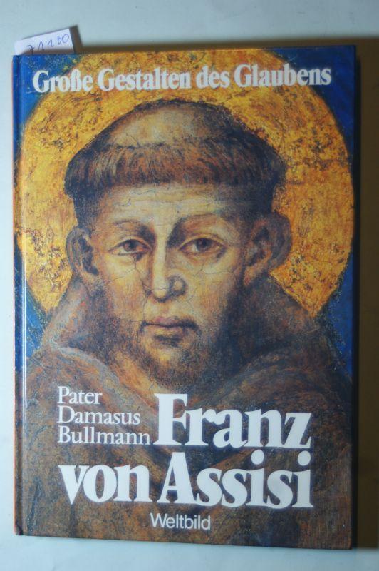 von Assisi, Franz und P. Damasus Bullmann: Franz von Assisi. ( 1181 - 1226)
