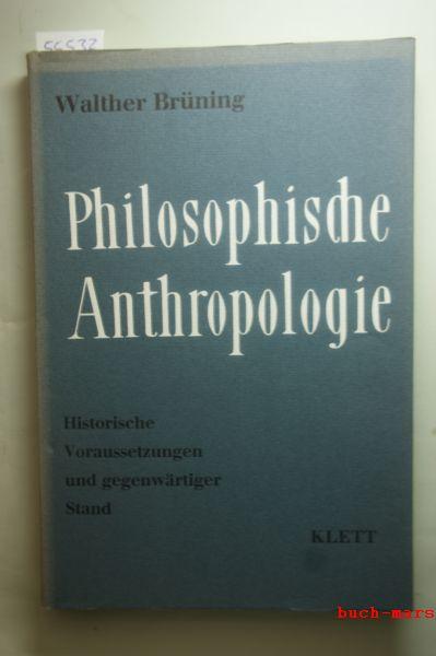 Brüning, Walther: Philosophische Anthropologie. Historische Voraussetzungen und gegenwärtiger Stand.