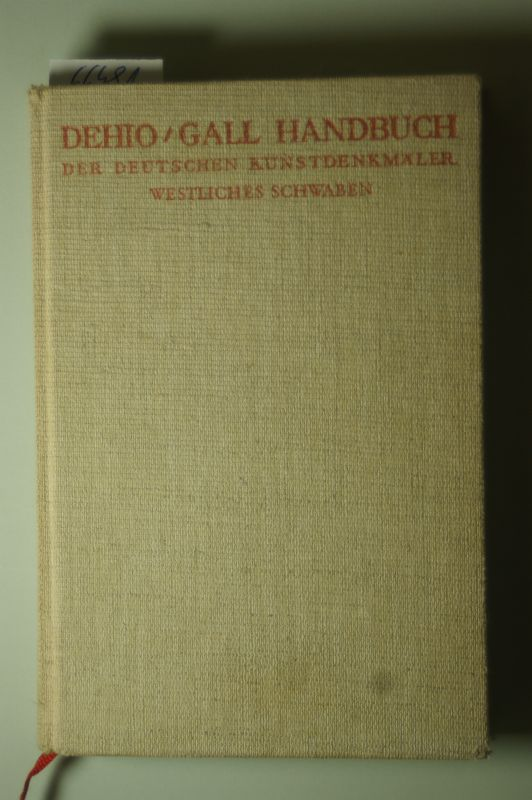 Gall, Ernst und Georg Dehio: Handbuch der Deutschen Kunstdenkmäler: Westliches Schwaben.