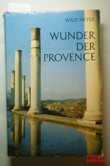 Meyer, Willy: Wunder der Provence Ein Wanderbuch für Kunstfreunde