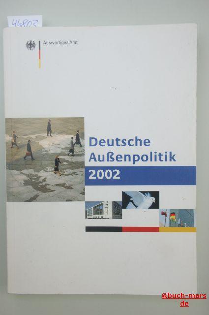 Auswärtiges Amt: Deutsche Außenpolitik 2002.