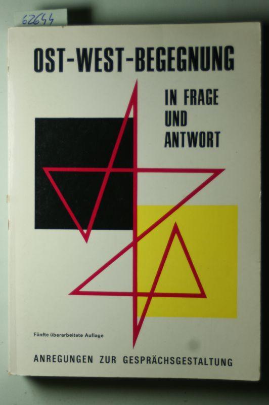 Deutsche Arbeitsgruppe für West-Ost-Beziehungen e. V.: Ost-West-Begegnung in Frage und Antwort. Anregungen zur Gesprächsgestaltung