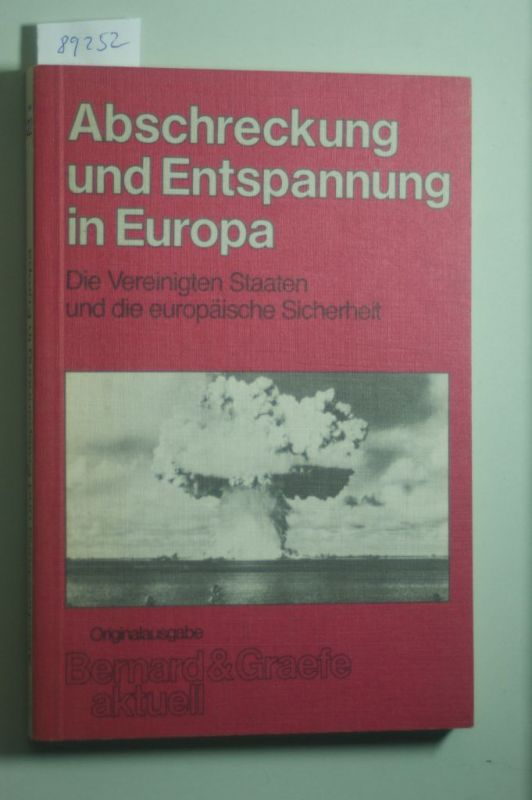 Hrsg. v. Institut f. Strategische Studien des U. S. Army War College.: Abschreckung und Entspannung in Europa. Die Vereinigten Staaten und die europäische Sicherheit.
