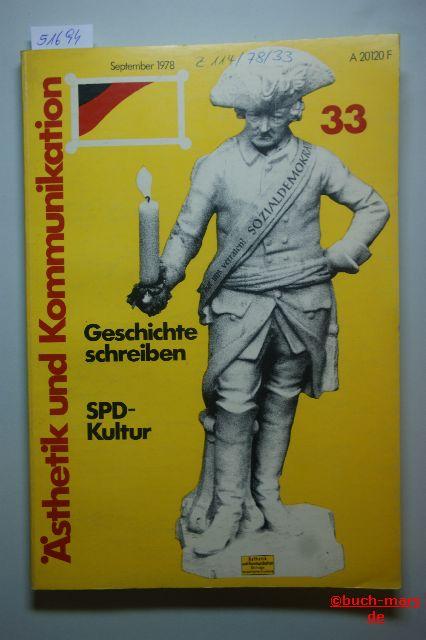 Institut für Kultur und Ästhetik (Hrsg): Ästhetik und Kommunikation, Heft 33, Jahrgang 9. Geschichte schreiben. SPD-Kultur.